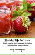 Healthy Life In Islam Based from The Holy Quran and Al-Hadith English Edition Standar Version
