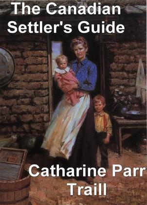 The Canadian Settler's Guide