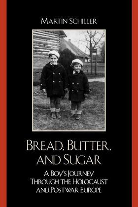 Bread, Butter, and Sugar: A Boy's Journey Through the Holocaust and Postwar Europe