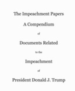 The Impeachment Papers: A Compendium  of  Documents Related  to the  Impeachment  of  President Donald J. Trump