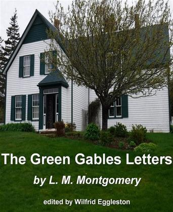 The Green Gables Letters: From L. M. Montgomery to Ephraim Weber 1905-1909