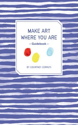 Make Art Where You Are Guidebook