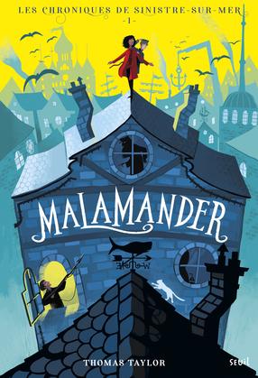 Malamander. Les Chroniques de Sinistre-sur-Mer, tome 1