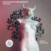 Eunuchs and Nymphomaniacs