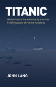 Titanic: A Fresh Look at the Evidence by a Former Chief Inspector of Marine Accidents