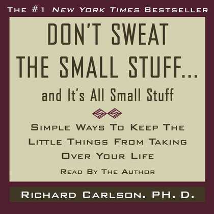 Don't Sweat the Small Stuff...And It's All Small Stuff