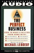 Perfect Business: How To Make A Million From Home With No Payroll No Debts No