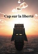 Cap sur la liberté