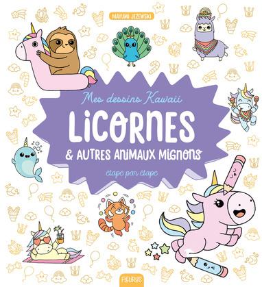 Mes dessins kawaii : Licornes et autres animaux mignons