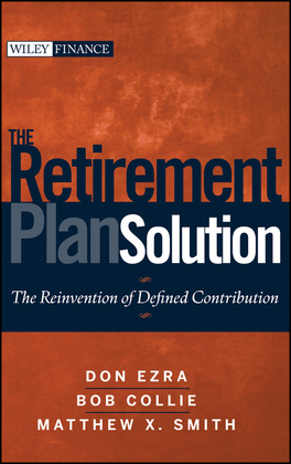 The Retirement Plan Solution: The Reinvention of Defined Contribution