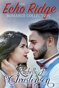 The Echo Ridge Romance Collection: Rachelle's Collection