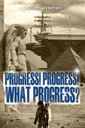 Progress! Progress! What Progress?