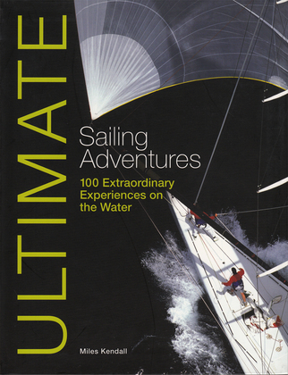 Ultimate Sailing Adventures: 100 Extraordinary Experiences on the Water