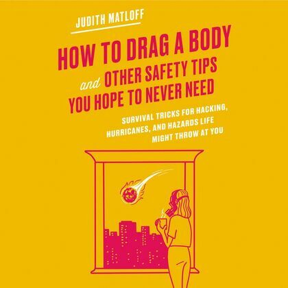 How to Drag a Body and Other Safety Tips You Hope to Never Need