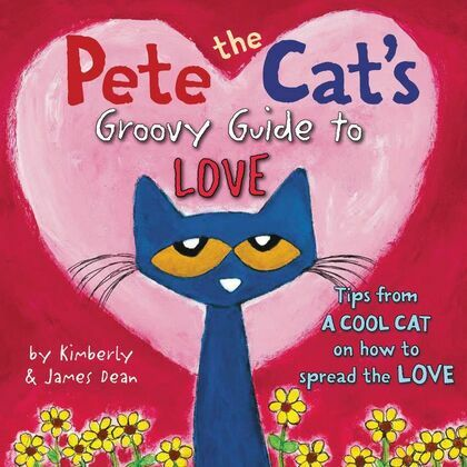 Pete the Cat's Groovy Guide to Love