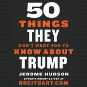 50 Things They Don't Want You to Know About Trump