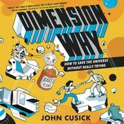 Dimension Why #1: How to Save the Universe Without Really Trying