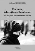 Femmes, éducation et banlieue : le triptyque du communautarisme
