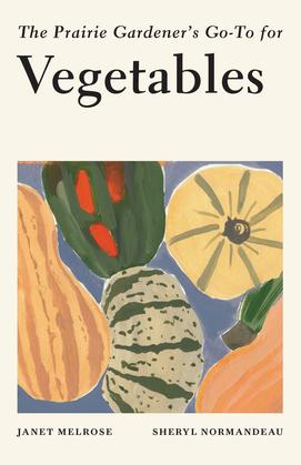 The Prairie Gardener's Go-To for Vegetables
