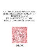 Catalogue des manuscrits juridiques (droit canon et droit romain) de la fin du XIIe auXIVesiècle conservés en Suisse