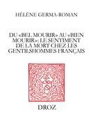"""Du """"bel mourir"""" au """"bien mourir"""" : le sentiment de la mort chez les gentilshommes français (1515-1643)"""
