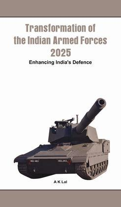 Transformation of the Indian Armed Forces 2025 - Enhancing India's Defence
