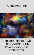 The Beautiful - An Introduction to Psychological Esthetics