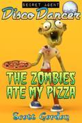 Secret Agent Disco Dancer: The Zombies Ate My Pizza