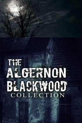 The Algernon Blackwood Collection (Annotated)