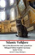 Islamic Folklore Tales of Abu Hurairah The Father of Small Cats Bilingual Edition English and Germany Standar Version