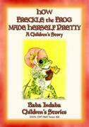 HOW FRECKLE THE FROG MADE HERSELF PRETTY - A Children's Tale about Vanity