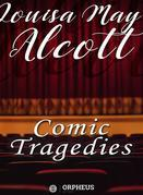 Comic Tragedies - Written by 'Jo' and 'Meg' and Acted by The 'Little Women'