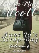Aunt Jo's Scrap Bag, Volume 6 / An Old-Fashioned Thanksgiving, Etc.