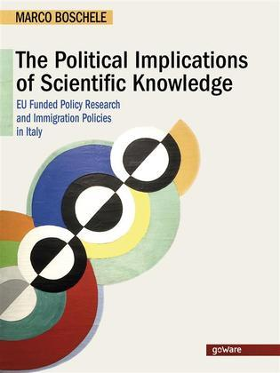 The Political Implications of Scientific Knowledge. EU Funded Policy Research ?and Immigration Policies in Italy