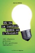Où va la lumière quand on l'éteint ? 101 réponses précises à des questions épatantes !