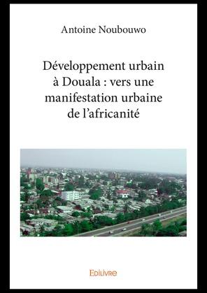 Développement urbain à Douala : vers une manifestation urbaine de l'africanité