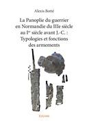 La Panoplie du guerrier en Normandie du IIIe siècle au Ier siècle avant J.-C. : Typologies et fonctions des armements