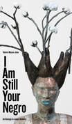 I Am Still Your Negro
