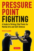 Pressure Point Fighting: A Guide to the Secret Heart of Asian Martial Arts