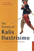 The Secrets of Kalis Illustrisimo: The Filipino Fighting Art Explained