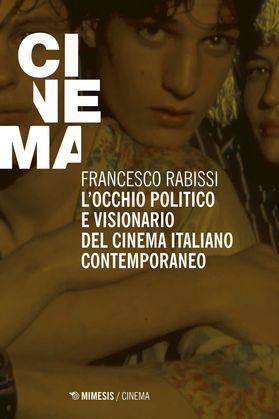 L'occhio politico e visionario del cinema italiano contemporaneo