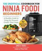 The Unofficial Cookbook for Ninja Foodi Beginners