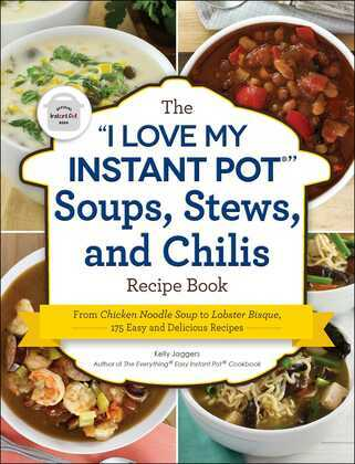 """The """"I Love My Instant Pot®"""" Soups, Stews, and Chilis Recipe Book"""