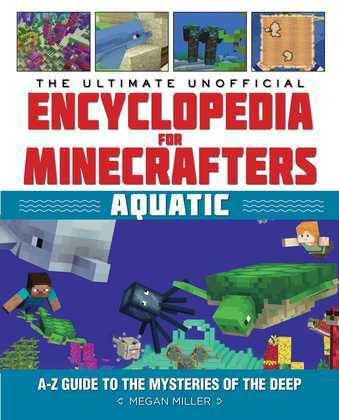 The Ultimate Unofficial Encyclopedia for Minecrafters: Aquatic