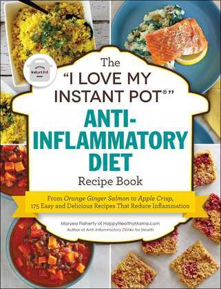 "The ""I Love My Instant Pot®"" Anti-Inflammatory Diet Recipe Book"