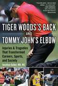 Tiger Woods's Back and Tommy John's Elbow