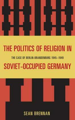 The Politics of Religion in Soviet-Occupied Germany: The Case of Berlin-Brandenburg 1945-1949