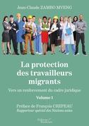 La protection des travailleurs migrants - Vers un renforcement du cadre juridique - Volume 1