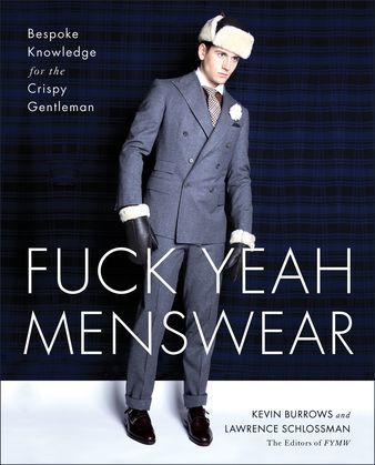 Fuck Yeah Menswear: Bespoke Knowledge for the Crispy Gentleman