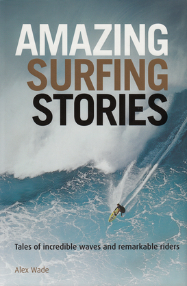 Amazing Surfing Stories: Tales of Incredible Waves and Remarkable Riders